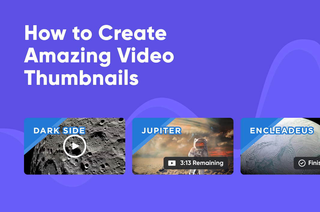 How to Create Amazing Video Thumbnails: Best Practices to Increase Viewer engagement