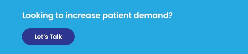 Increase patient demand CTA