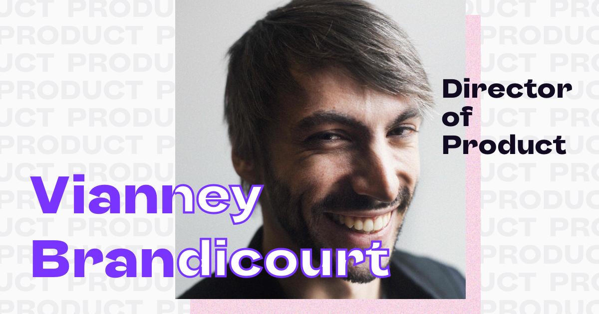 Vianney Brandicourt named Director of Product