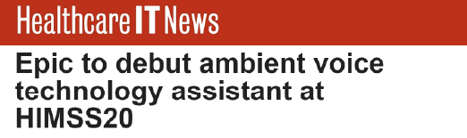 """""""Epic to debut ambient voice technology assistant at HIMSS20."""" An article from Healthcare IT News."""