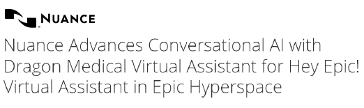 """""""Nuance Advances Conversational AI with Dragon Medical Virtual Assistant for Hey Epic! Virtual Assistant in Epic Hyperspace."""" An article from Nuance."""