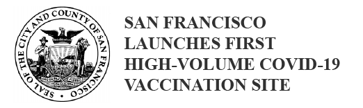 """""""SAN FRANCISCO LAUNCHES FIRST HIGH-VOLUME COVID-19 VACCINATION SITE."""" A publication from the City of San Francisco."""
