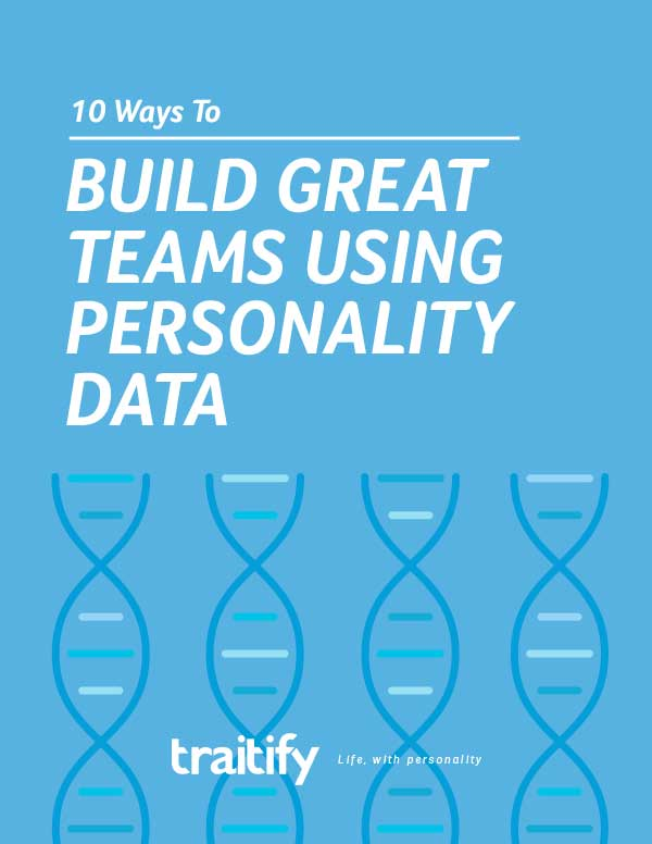 10 Ways to Build Great Teams Using Personality Data
