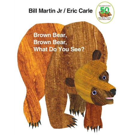 Brown Bear Brown Bear What Do You See by Bill Martin Jr and Eric Carle