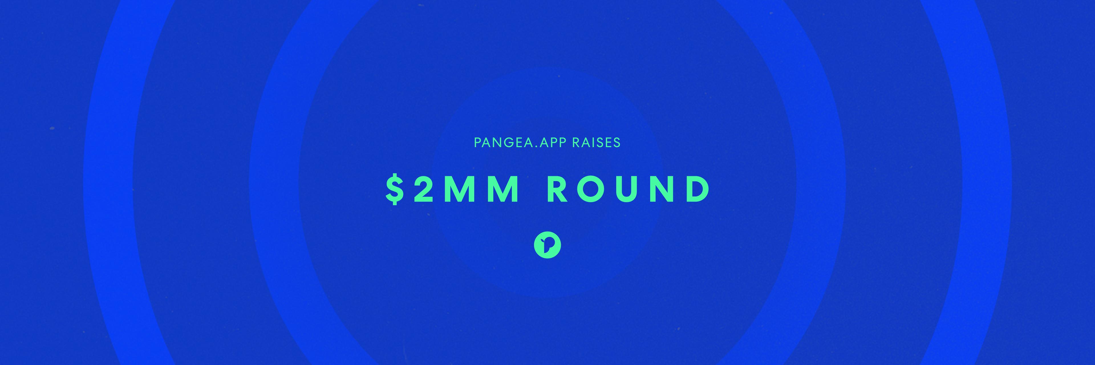 Pangea.app Raises $2MM Seed Round