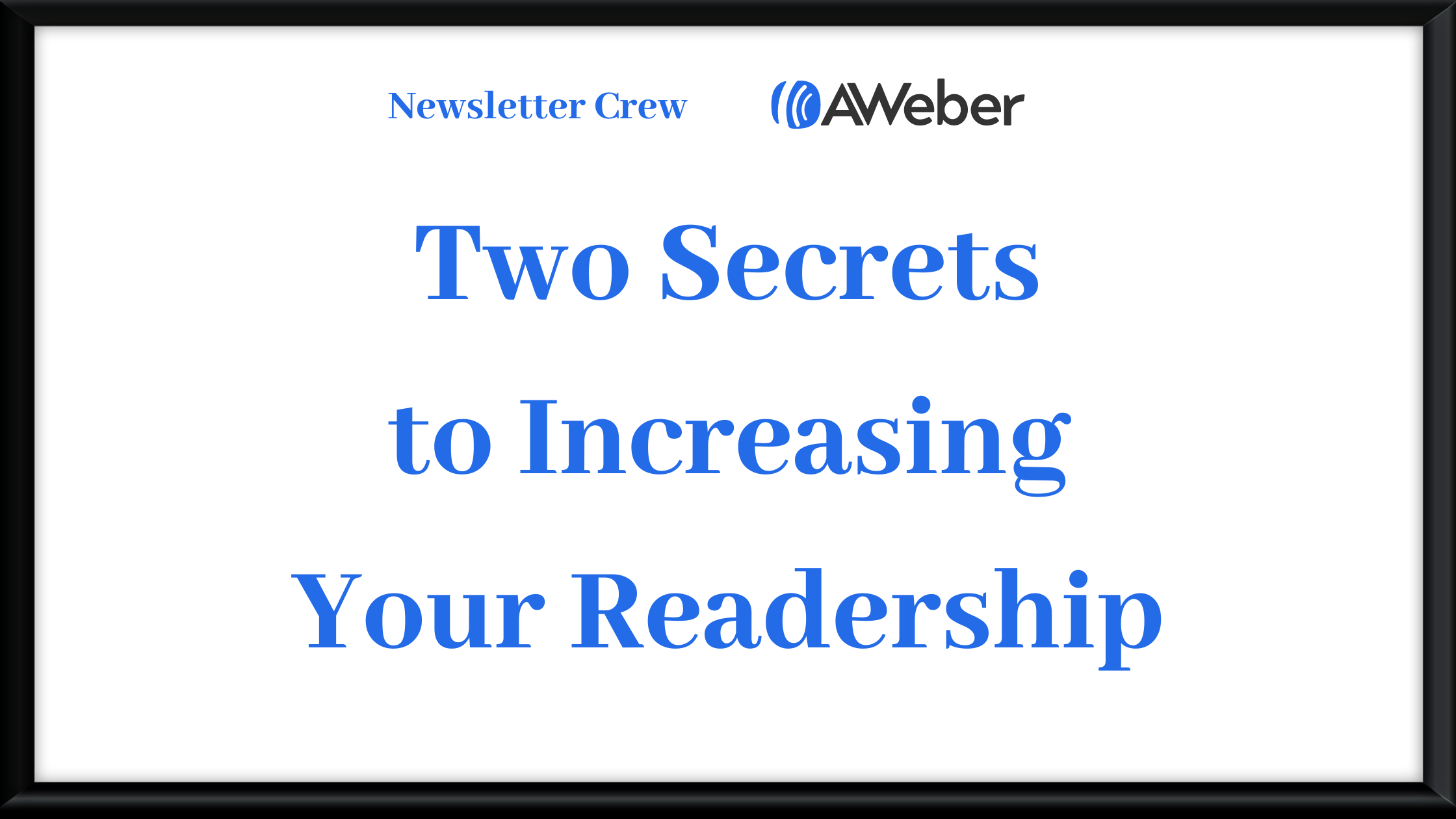 Two Secrets to Increasing Newsletter Readers - that no one is talking about