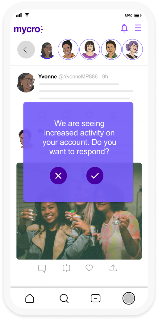 """A screenshot of the mycro social media platform app, with a pop-up directed to the user statig """"we are seeing increased actiitiy on your acccount. Do you want to respond?"""" with the option to select yes or no."""