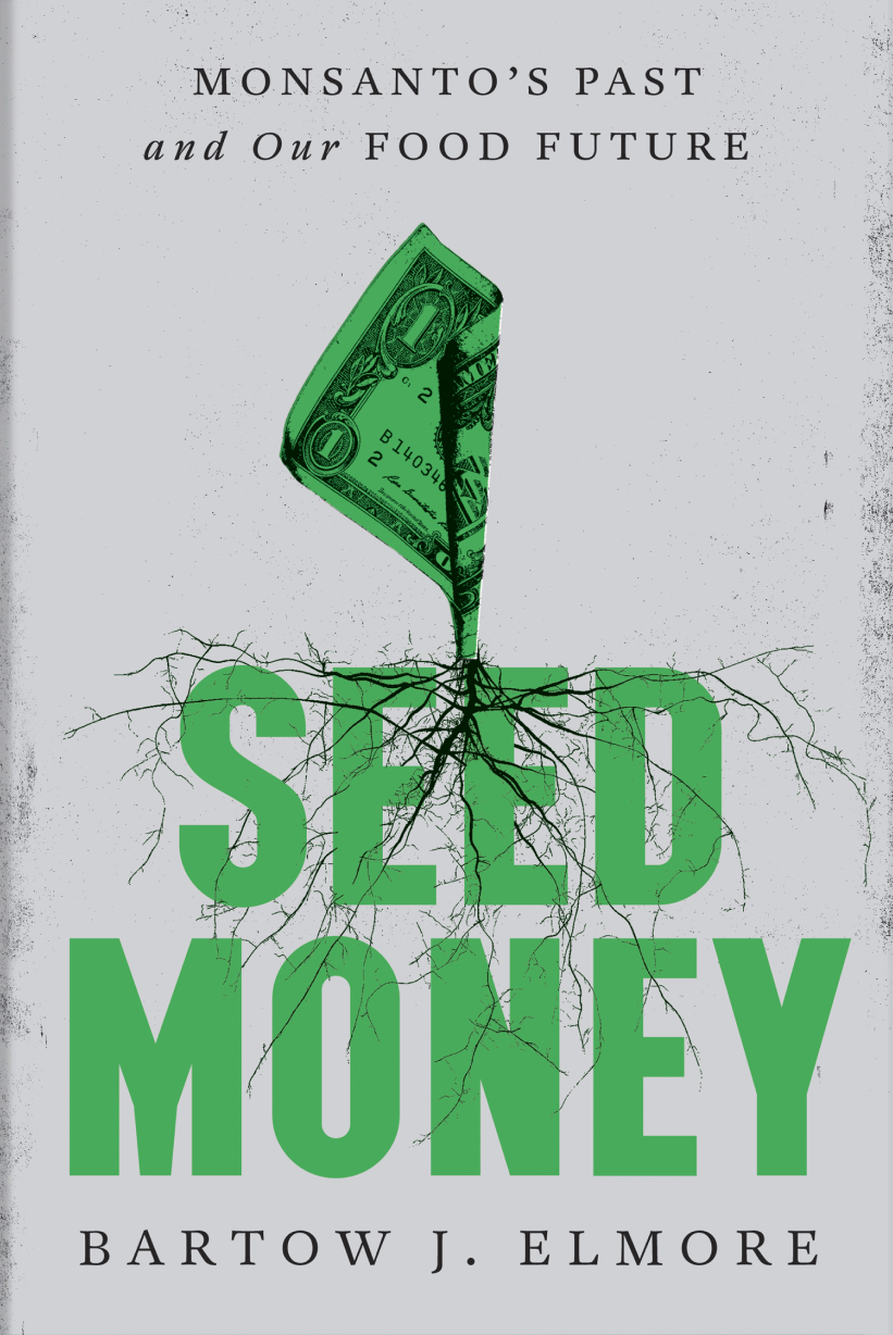 White book cover with dollar bill growing like a plant out of the words, Seed Money. By Bartow J. Elmore. Monsanto's Past and Our Food Future.