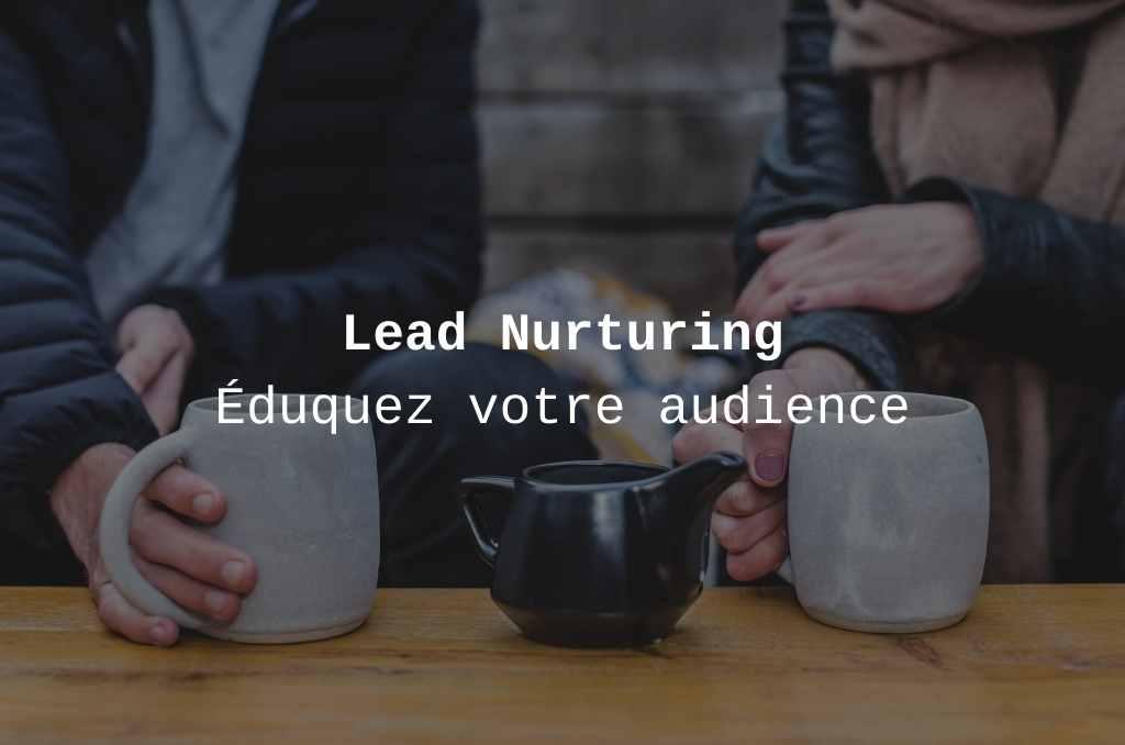 Le lead nurturing c'est quoi ?