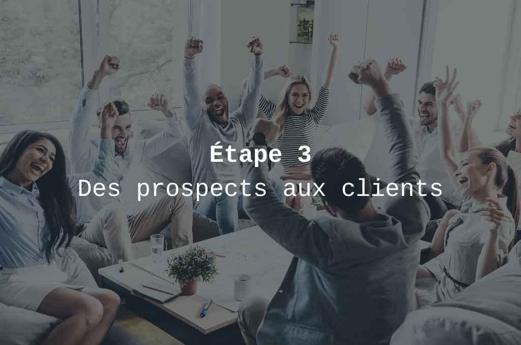 etape 3 transformer des prospects en clients