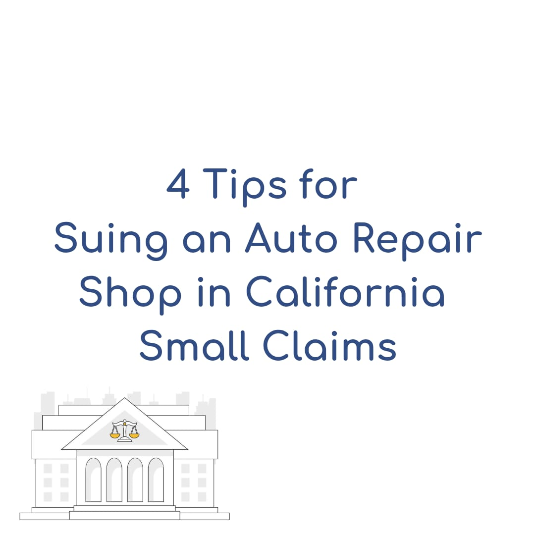 4 Tips for Suing a Mechanic in California Small Claims
