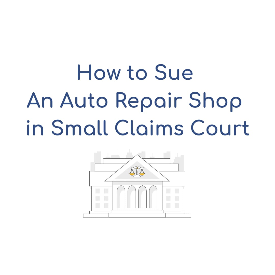 How to Sue an Auto Repair Shop in Small Claims- California