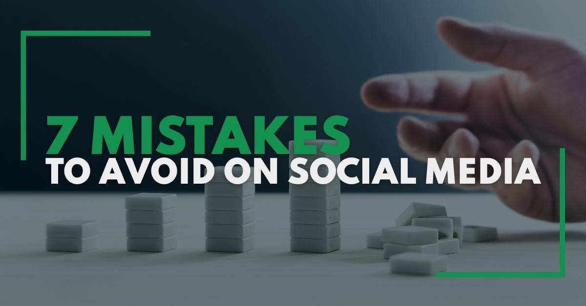 7 Mistakes To Avoid On Social Media