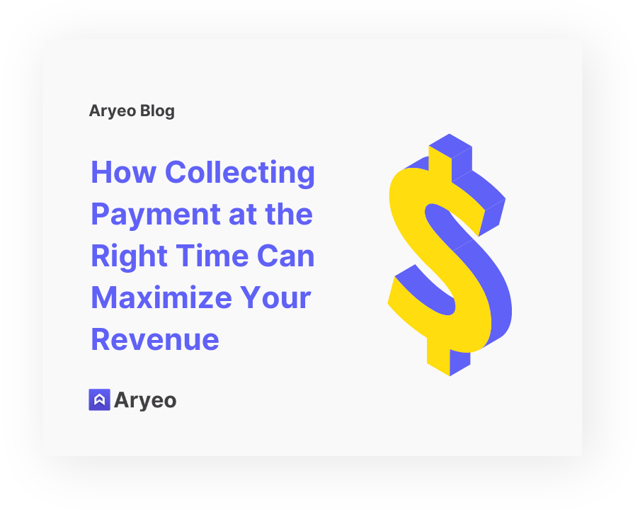 How Collecting Payment at the Right Time Can Maximize Your Revenue