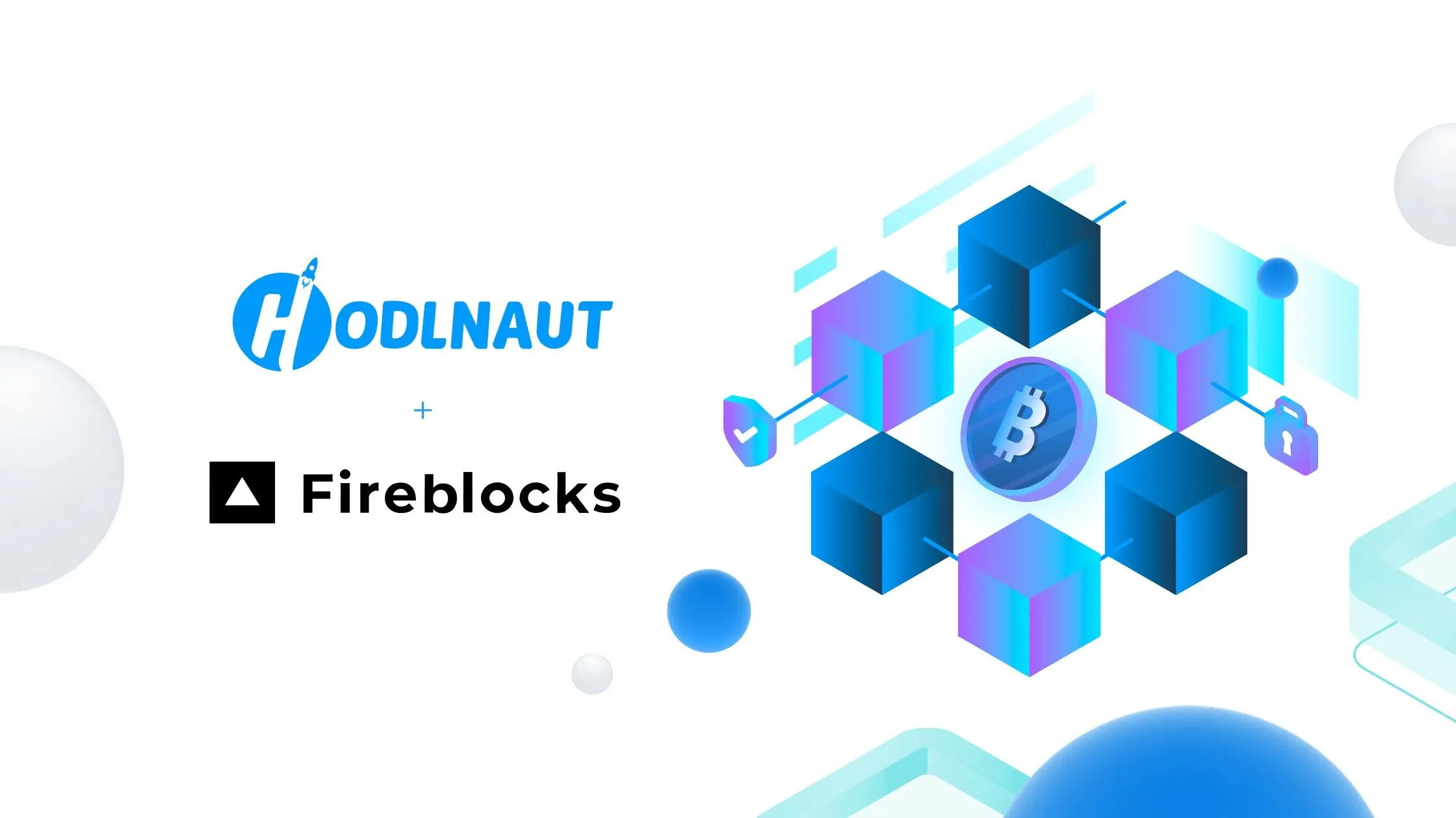 Hodlnaut Selects Fireblocks to Secure Assets with Next-Generation MPC Security