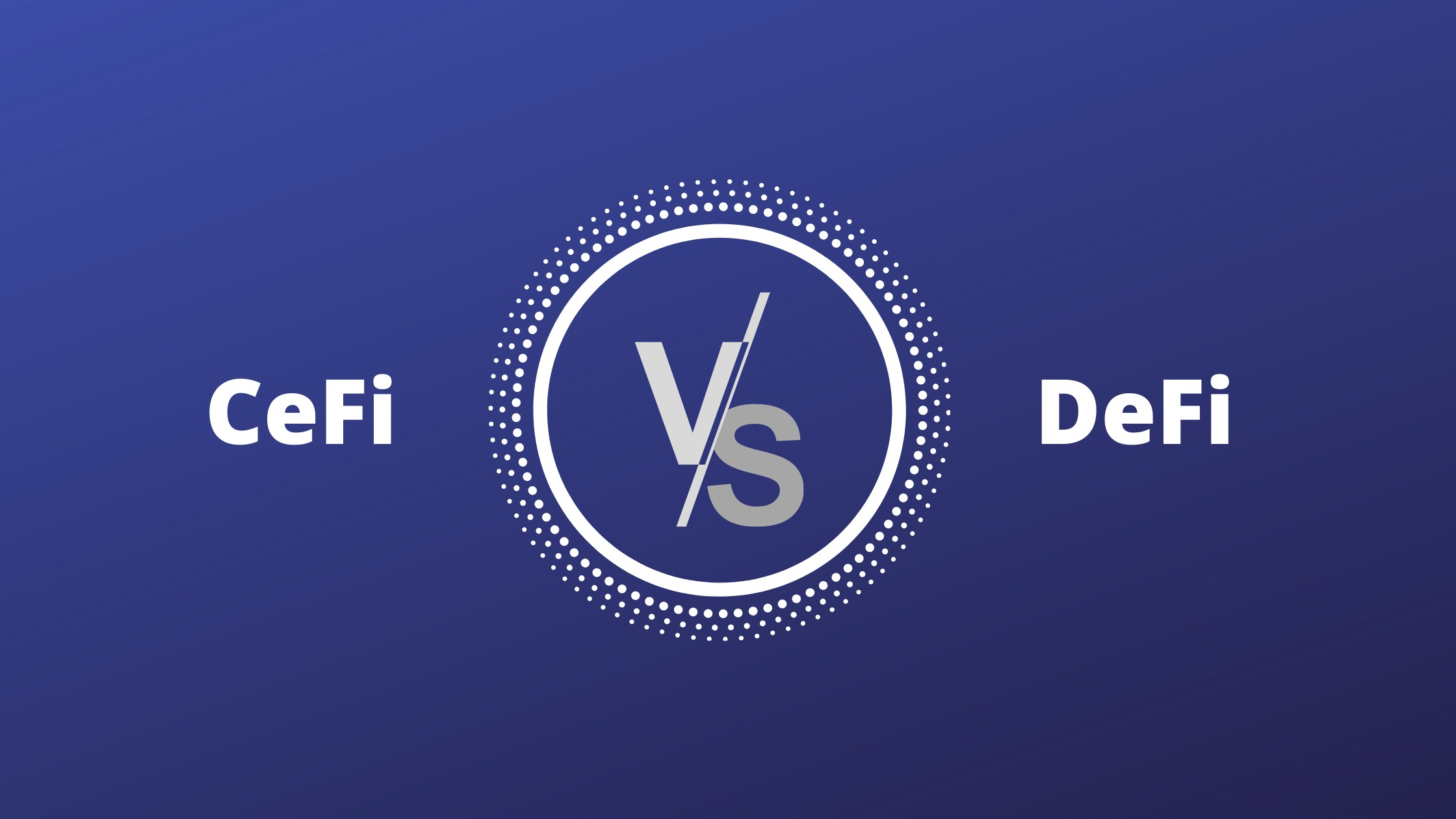What is the Difference Between Centralized Finance (CeFi) and Decentralized Finance (DeFi)?