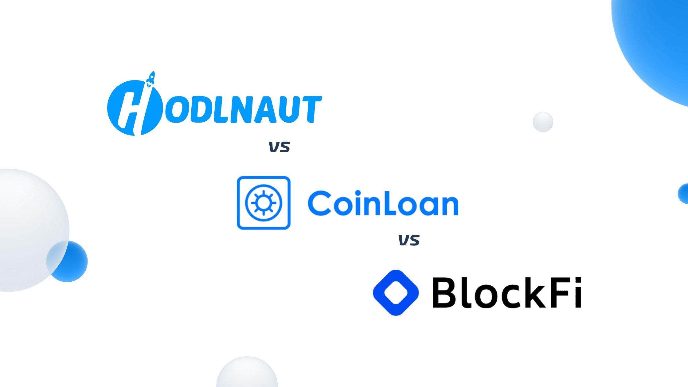 Hodlnaut vs CoinLoan vs BlockFi