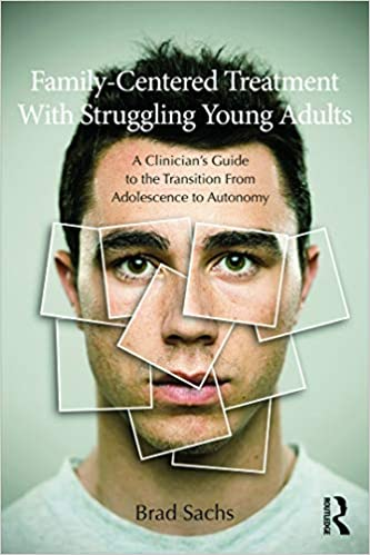 Family-Centered Treatment With Struggling Young Adults: A Clinician's Guide to the Transition From Adolescence to Autonomy