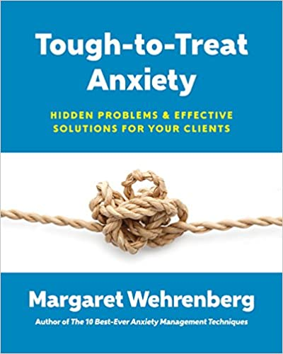 Tough-to-Treat Anxiety: Hidden Problems & Effective Solutions for Your Clients