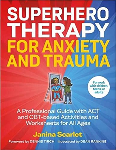 Superhero Therapy for Anxiety and Trauma: A Professional Guide With Act and Cbt-based Activities and Worksheets