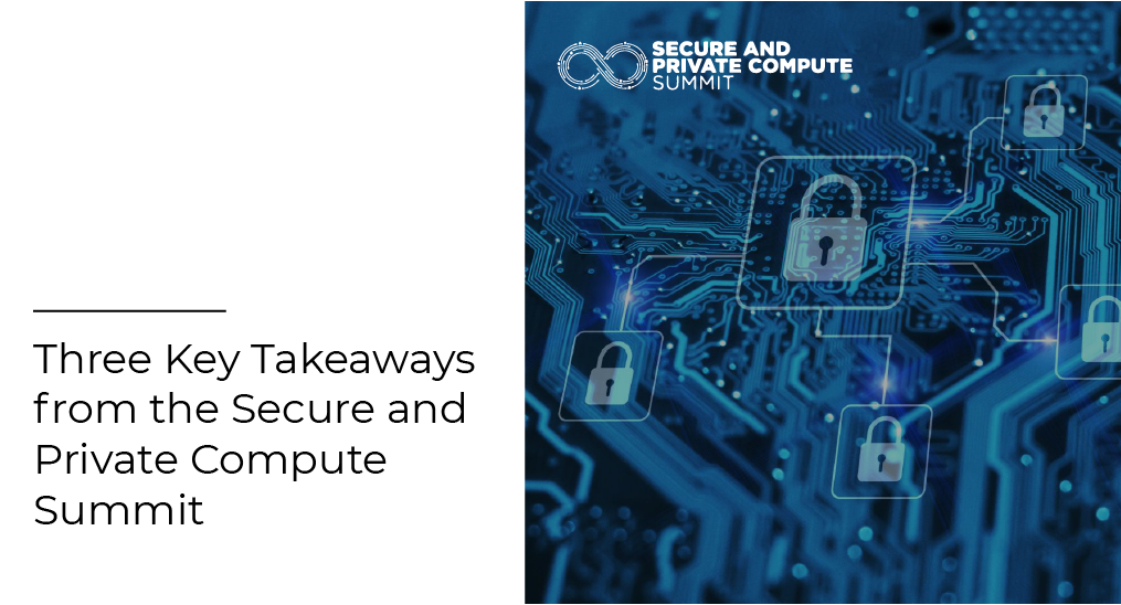 Three Key Takeaways from the Secure and Private Compute Summit