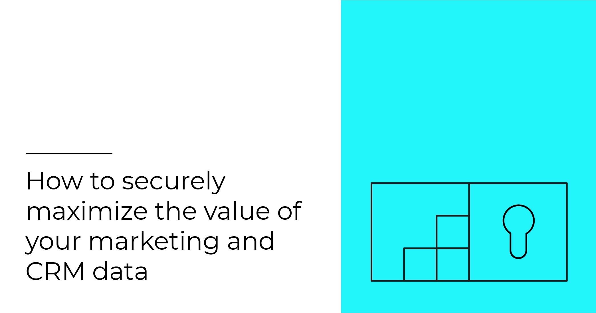 How to securely maximize the value of your marketing and CRM data