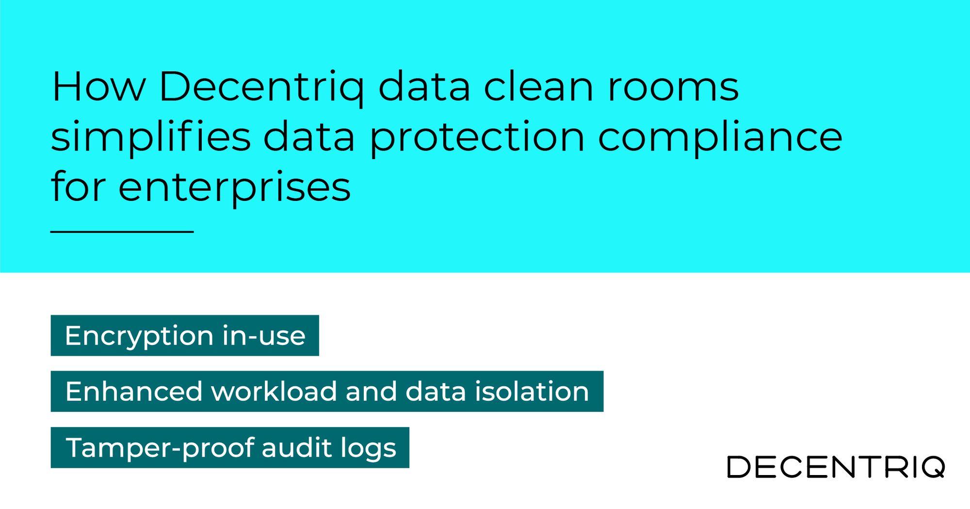 How Decentriq's data clean rooms simplifies data protection compliance for enterprises