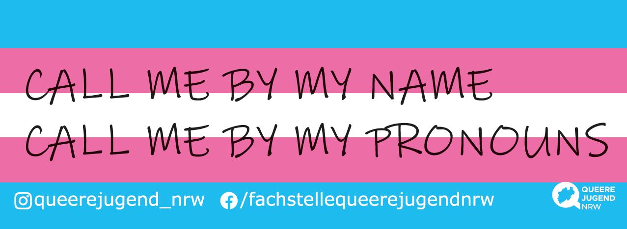 """Auf dem Bild ist ein Sticker zu sehen im Hintergrund befindet sich eine Trans*Flagge auf der """"Call me by my name- call me by my pronouns"""" steht"""