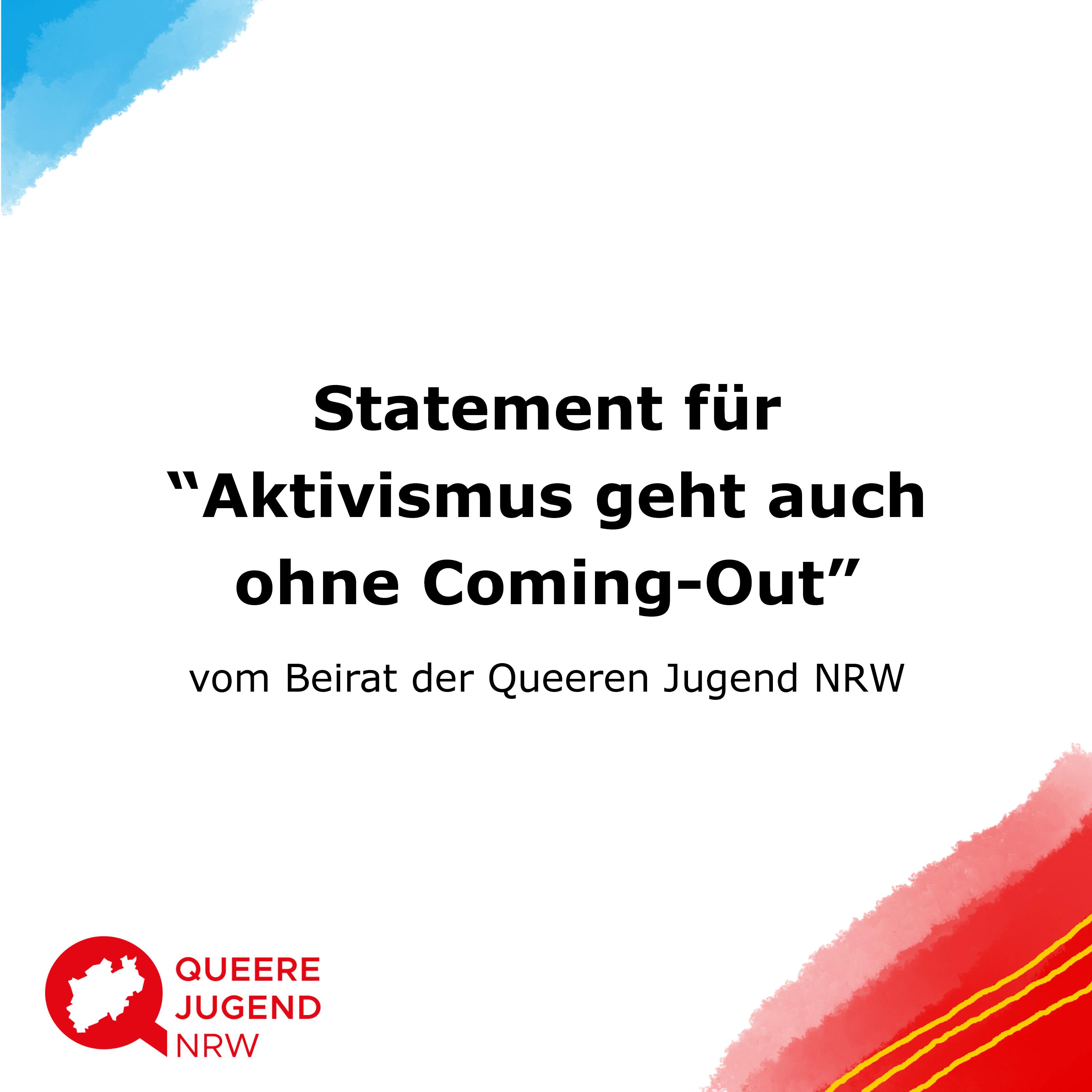 """Das Bild zeigt den Titel Statement für """"Aktivismus geht auch ohne Coming-out"""" vom Beirat der Queeren Jugend NRW und das Logo des Jugendnetzwerks."""