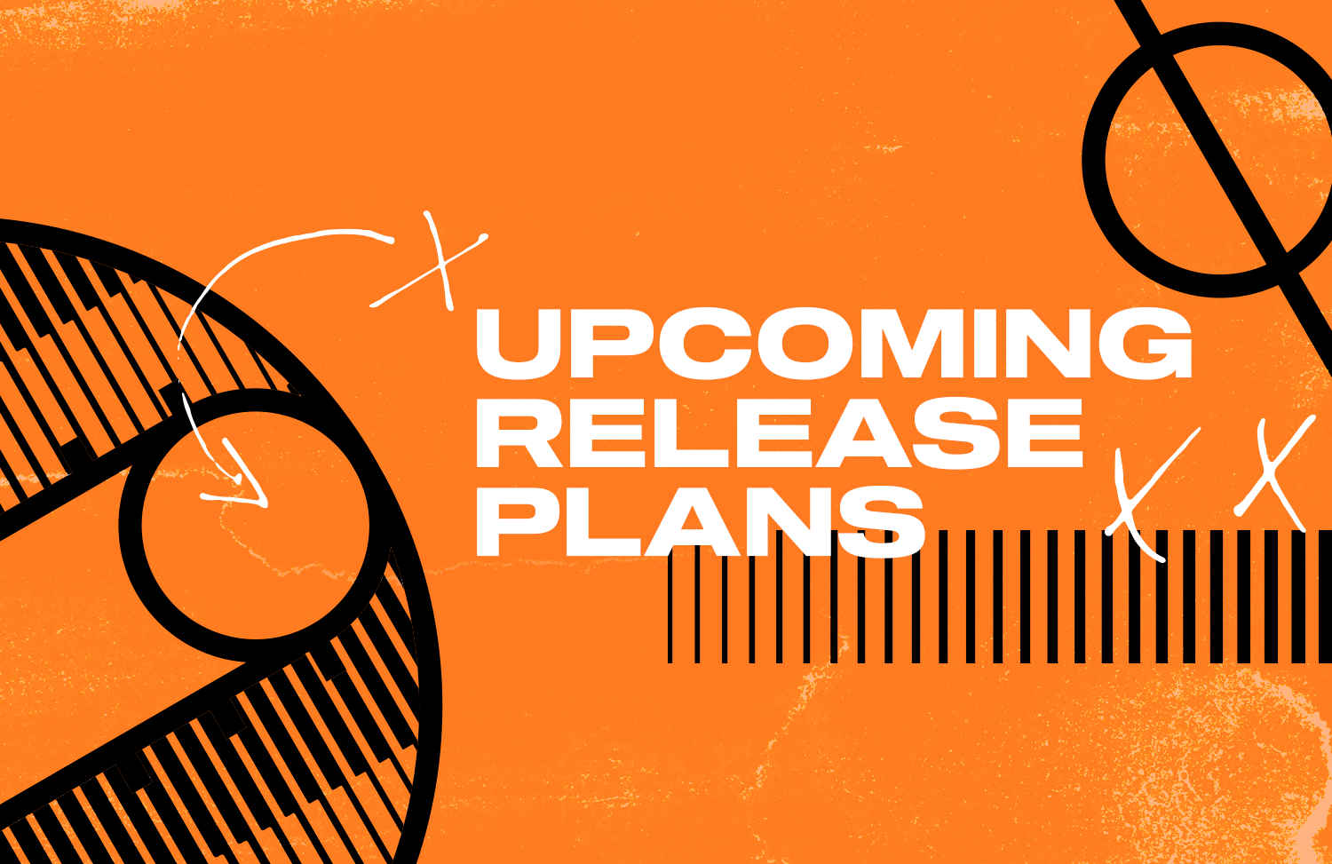 Upcoming release plans revealed