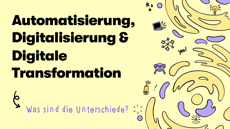 Automatisierung, Digitalisierung und digitale Transformation: Das sind die Unterschiede