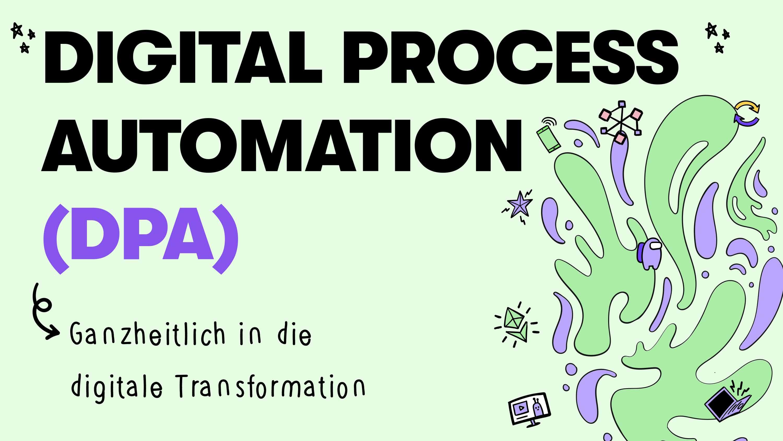 Digital Process Automation (DPA) » Definition & Anwendung «