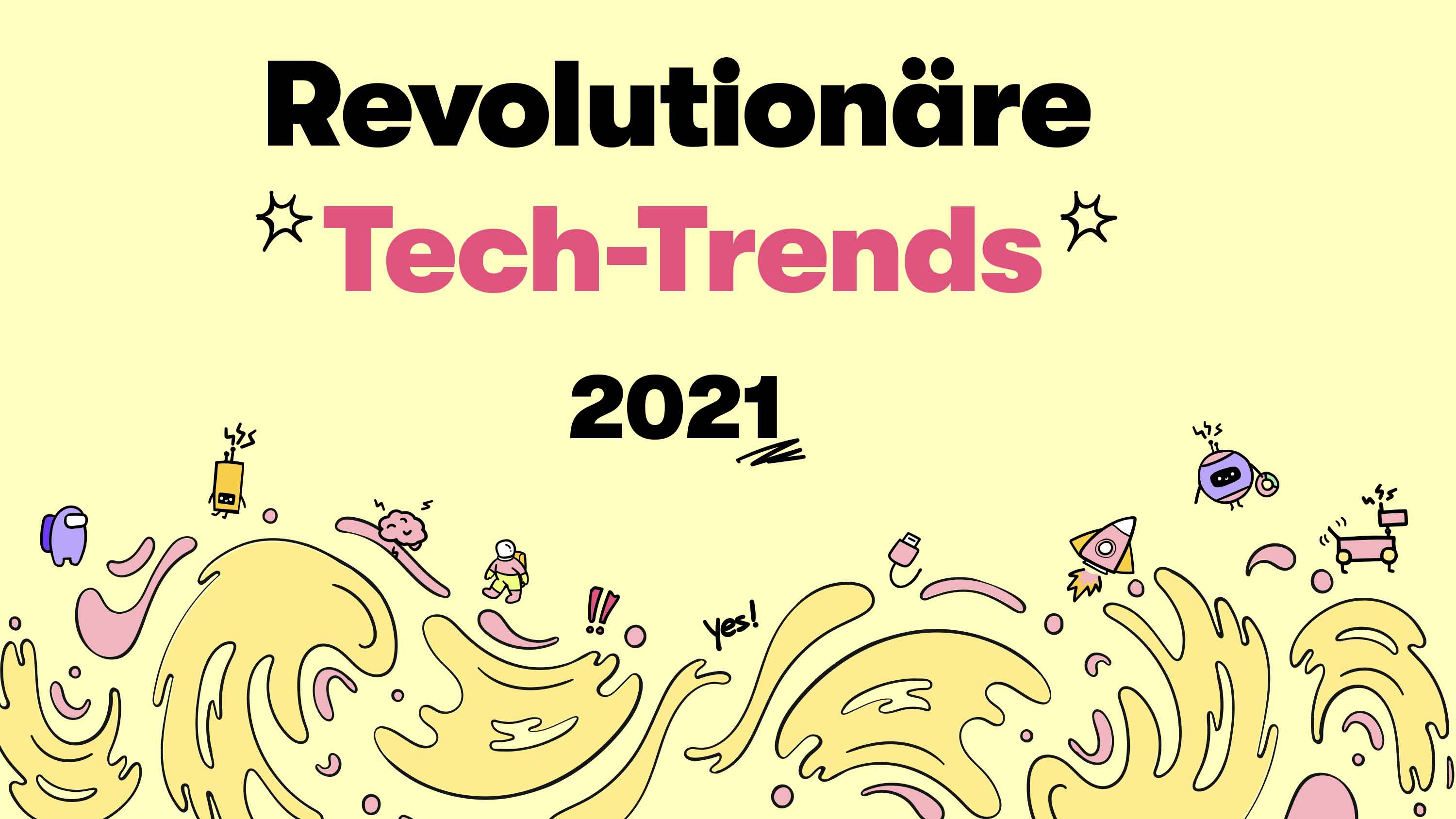 Tech-Trends 2021: Neun revolutionäre Systemsprenger, die du kennen solltest!