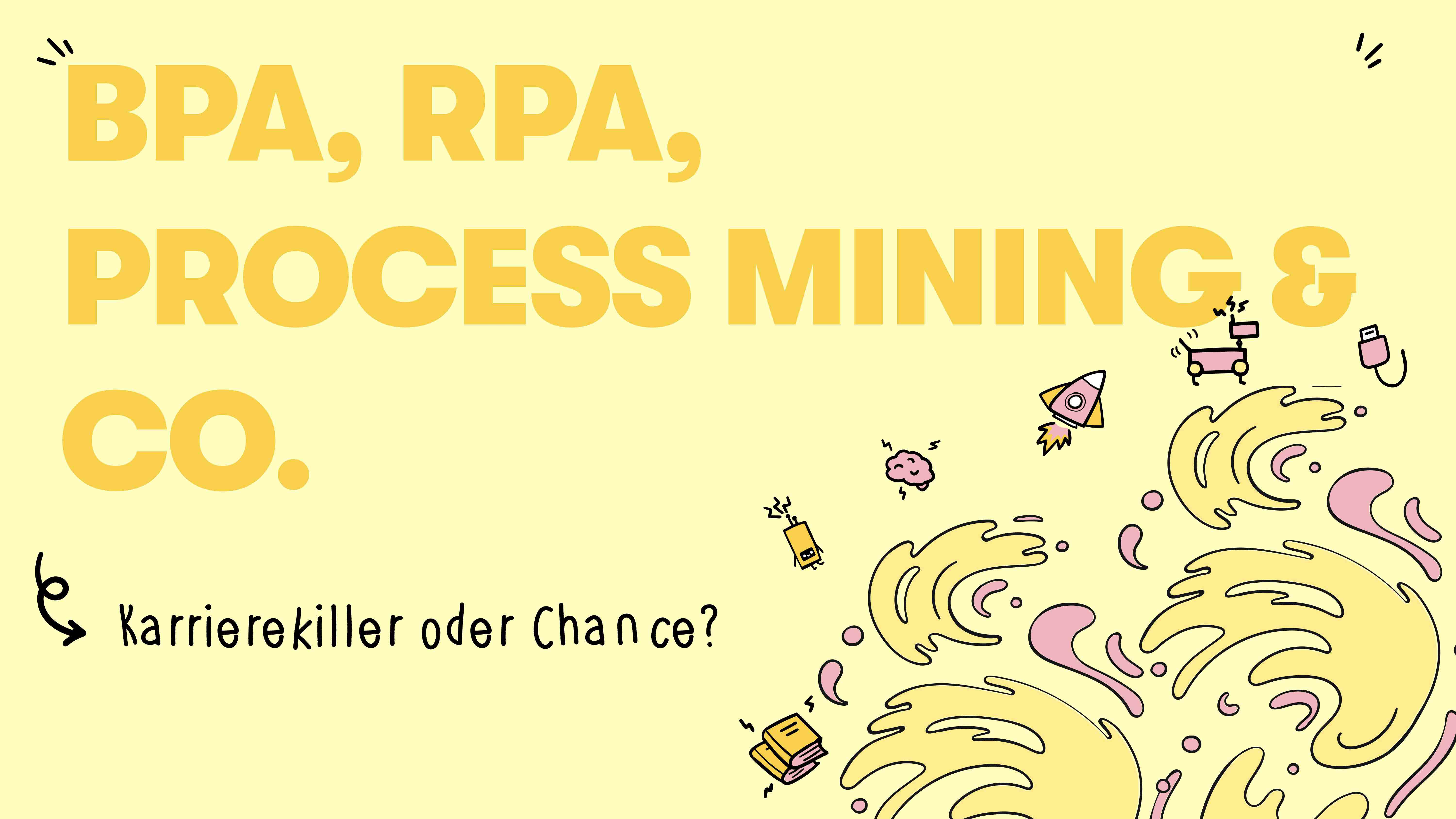 BPA, RPA, Process Mining & Co: Karrierekiller oder Chance?