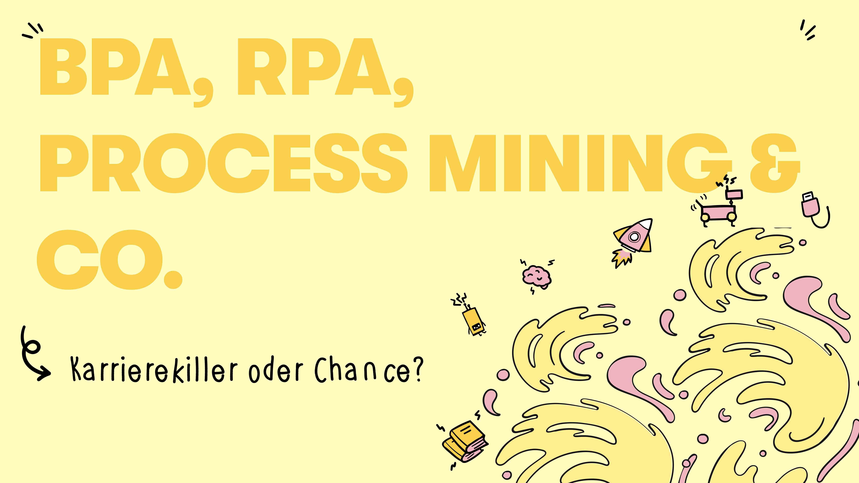 BPA, RPA, Process Mining & Co: Karrierekiller oder Chance?