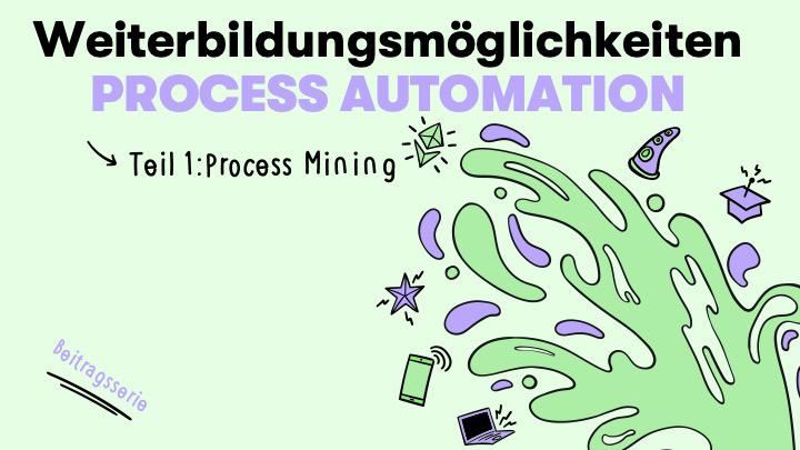 Weiterbildungsangebote Prozessautomatisierung: Process Mining (Teil 1)