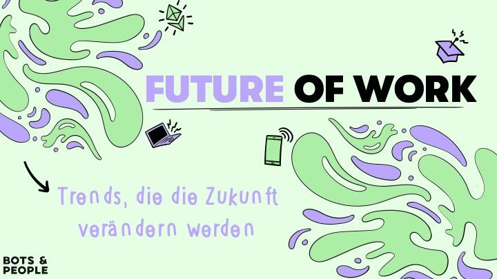Zukunft der Arbeit: Trends, die die Arbeitswelt verändern werden