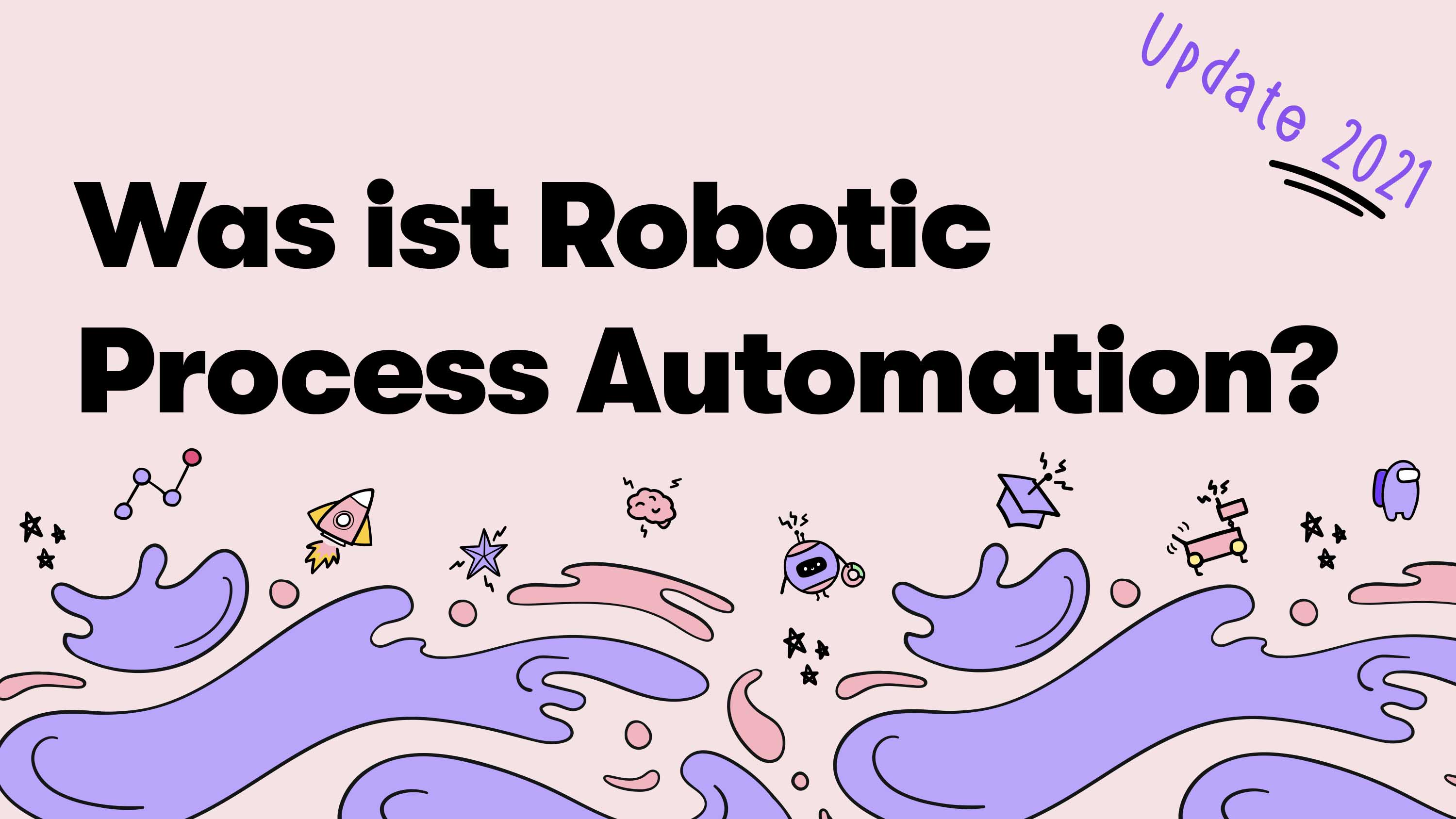 Update 2021: Was ist Robotic Process Automation (RPA)?