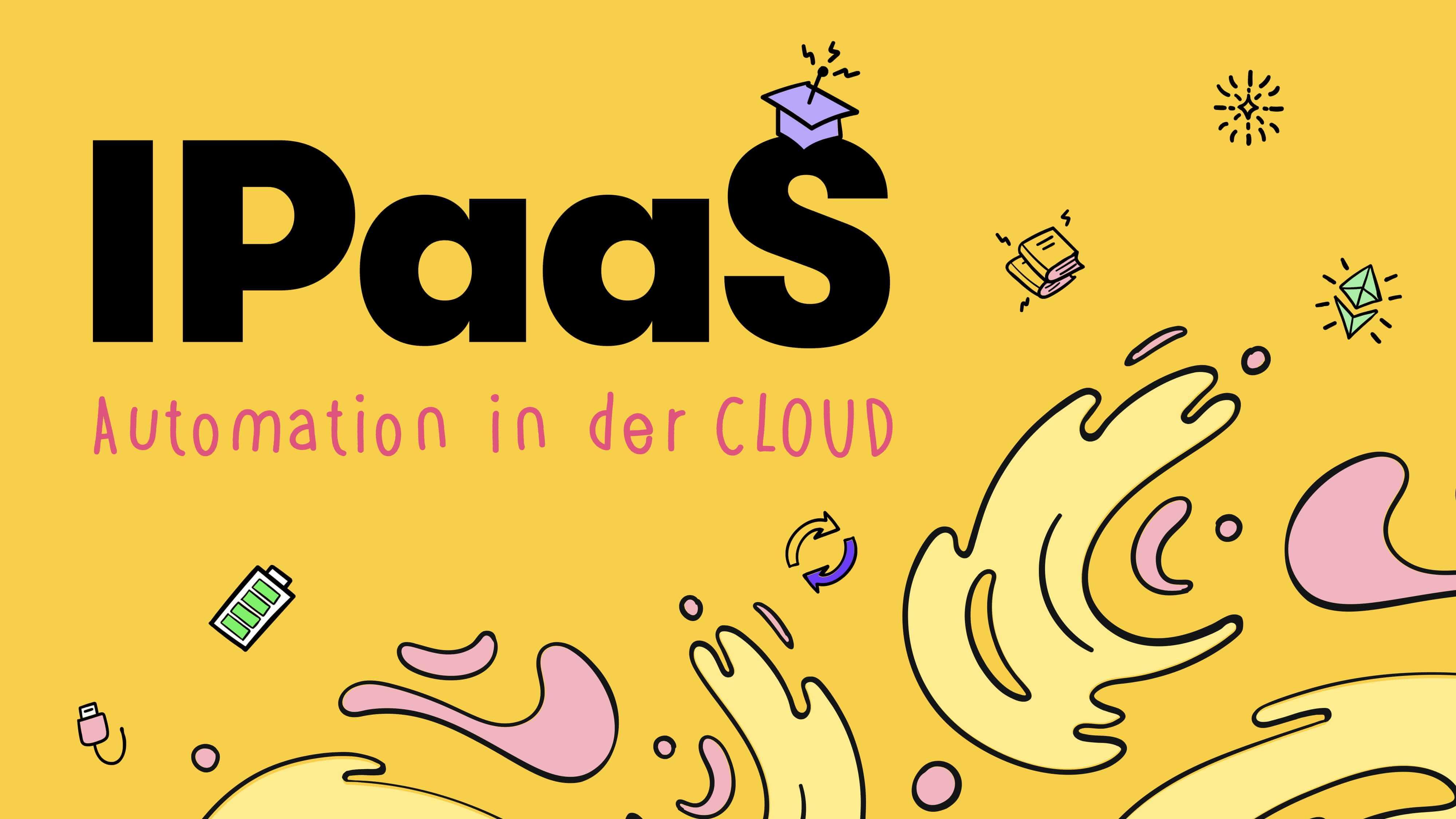 iPaaS: Geschäftsprozesse in der Cloud automatisieren