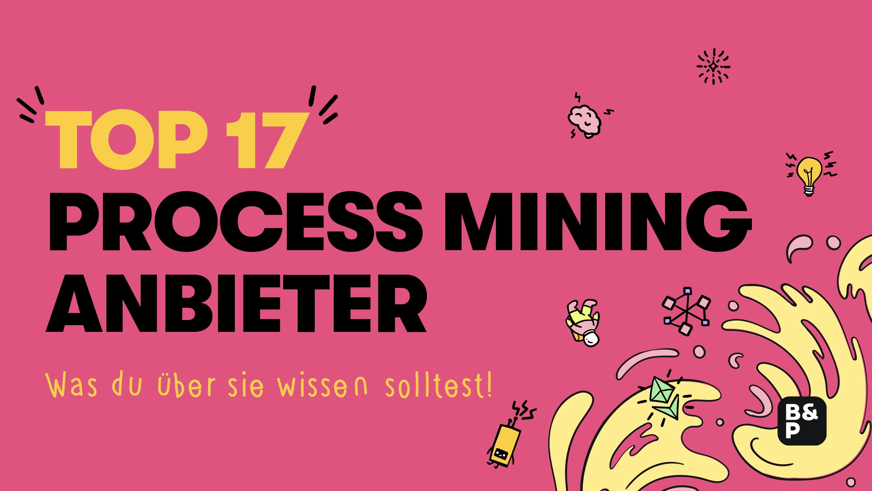 Die 17 bekanntesten Process Mining Anbieter - Was du über sie wissen solltest!
