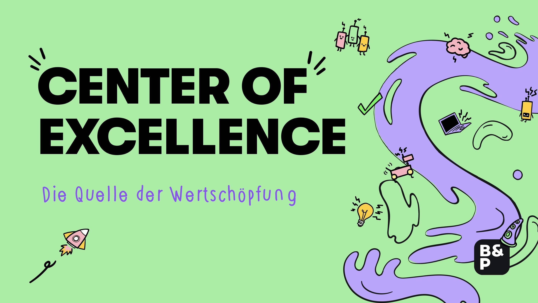 Center of Excellence (CoE): Quelle der Wertschöpfung