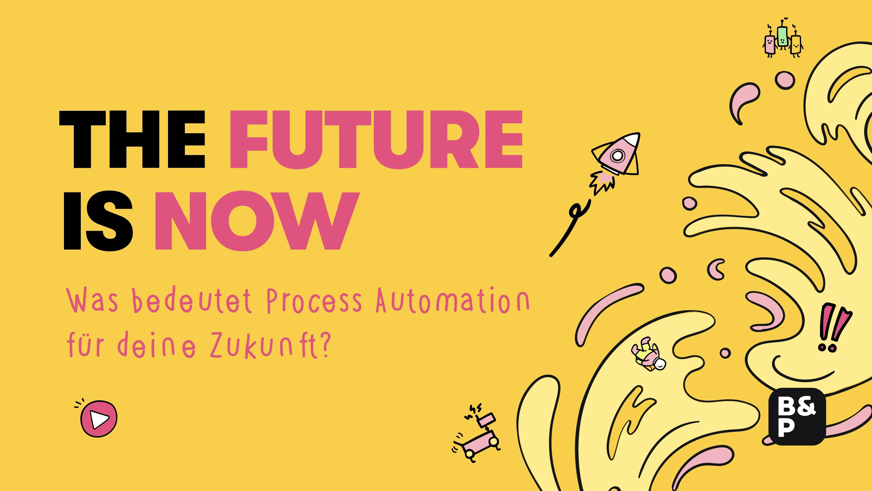The Future is Now: Was bedeutet die Prozessautomatisierung für deine Zukunft?