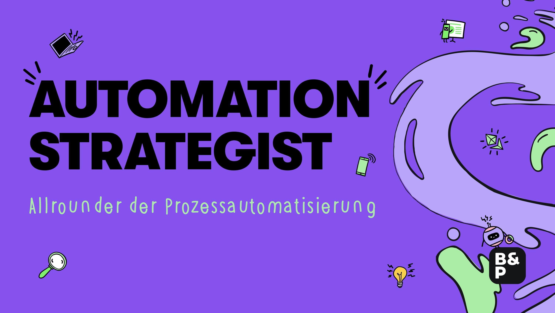 Automation Strategist: Allrounder der Prozessautomatisierung
