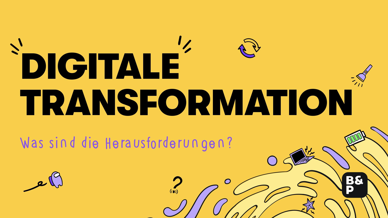 Herausforderung Digitale Transformation: Erklärung, Beispiele, Voraussetzungen