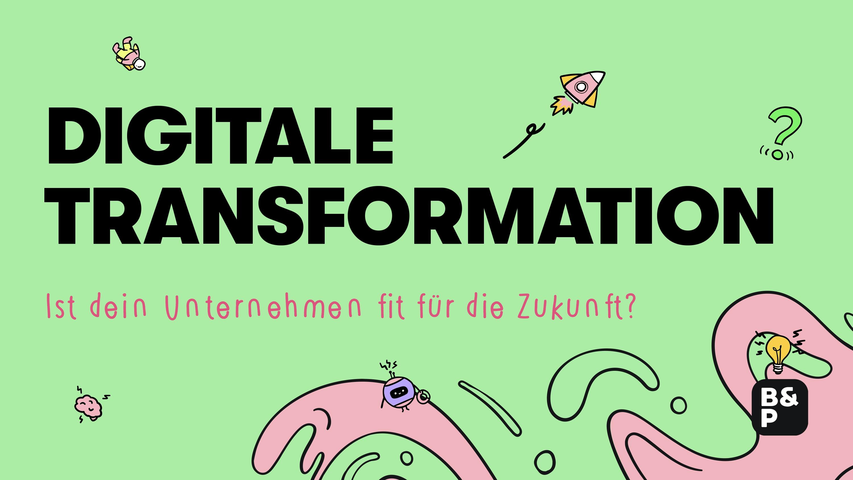 Herausforderung Digitalisierung: Ist dein Unternehmen fit für die Zukunft?