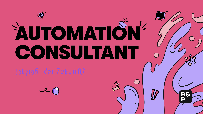 Jobprofil der Zukunft: Automation Consultant