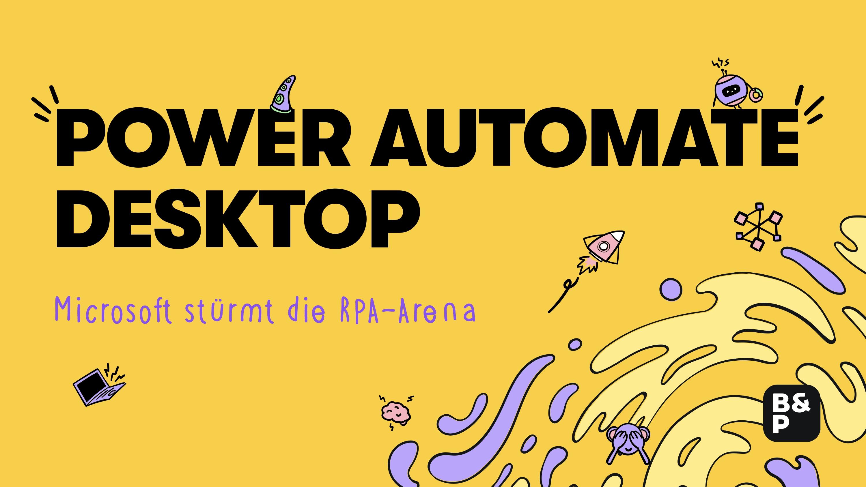 Power Automate Desktop: »Microsoft stürmt in die RPA-Arena«