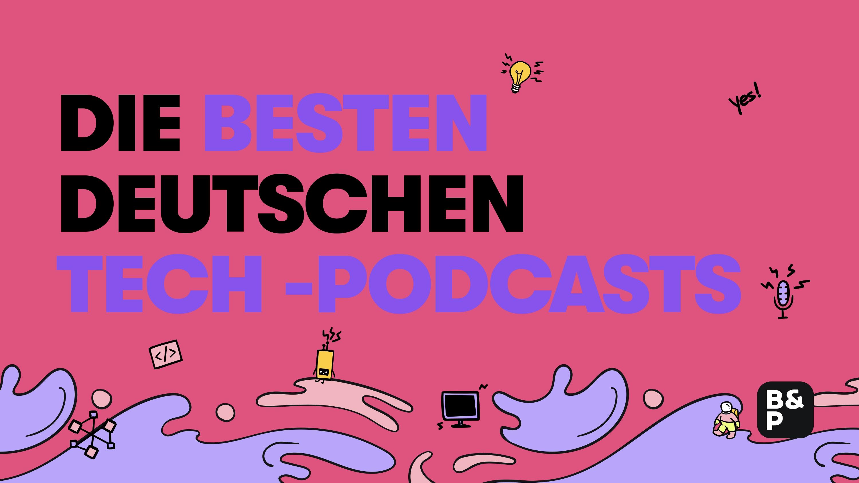 Die »Top 7 Tech-Podcasts« rund um Tech, New Work, Trends, etc.