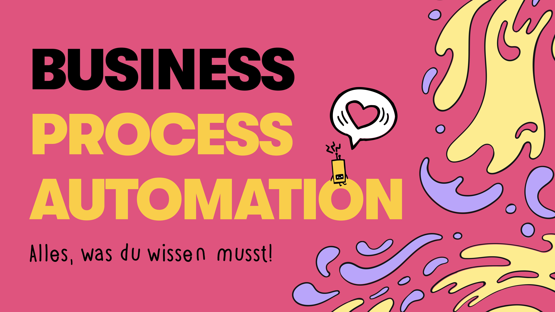 Business Process Automation (BPA): Alles, was du wissen musst!