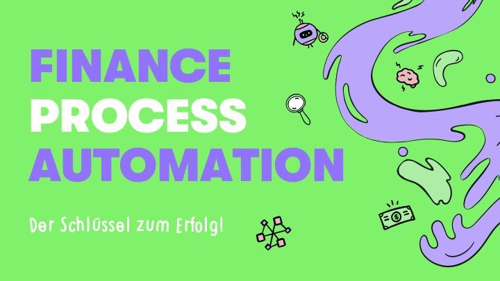 Finance Process Automation: Der Schlüssel zum Erfolg
